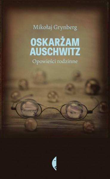Grynberg_Oskarzam Auschwitz_okladka